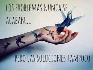 LOS PROBLEMAS NUNCA SE ACABAN... PERO LAS SOLUCIONES TAMPOCO